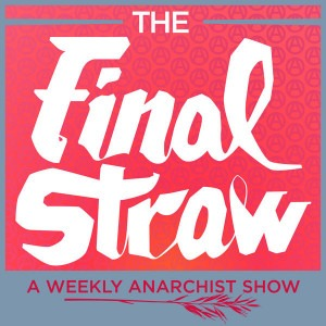 The Final Straw - A Weekly Anarchist Show